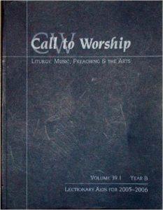 Call to Worship: Liturgy, Music, Preaching and the Arts (39.1 year B)