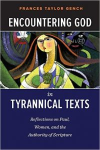 Encountering God in Tyrannical Texts: Reflections on Paul, Women, and the Authority of Scripture