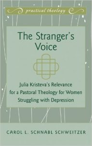 The Stranger's Voice: Julia Kristeva's Relevance for a Pastoral Theology for Women Struggling with Depression