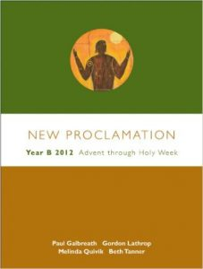 New Proclamation: Year B, 2011-2012, Advent Through Holy Week