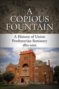 A Copious Fountain, A History of Union Presbyterian Seminary, 1812-2012