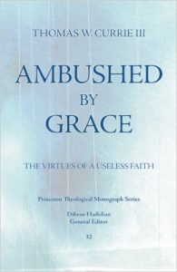 Ambushed by Grace: The Virtues of a Useless Faith