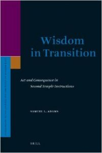 Wisdom in Transition: Act and Consequence in Second Temple Instructions (Supplements to the Journal for the Study of Judaism)