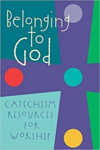 "Belonging to God: Catechism Resources for Worship ""Creation, Covenant and Baptism Liturgies"""
